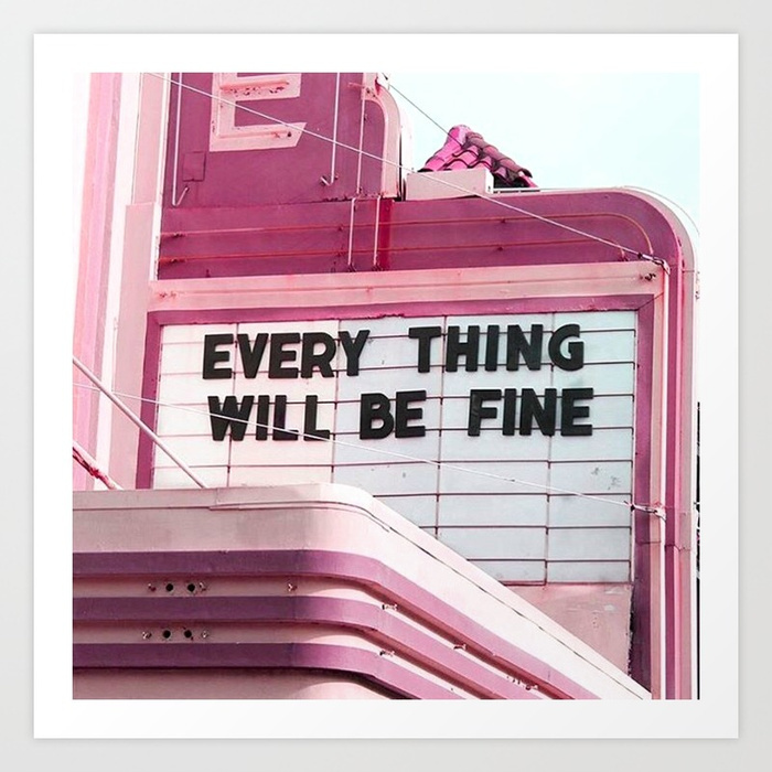 Every thing will be fine prints